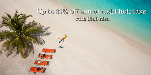 Up to 30% off sun and ski holidays with Club Med