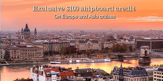 Exclusive $100 shipboard credit on Europe and Asia cruises