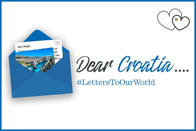 Dear Croatia... #LettersToOurWorld